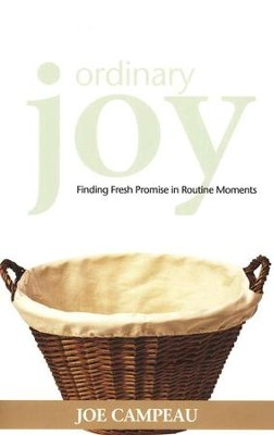 Ordinary Joy: Finding Fresh Promise in Routine Moments  -     By: Joe Campeau