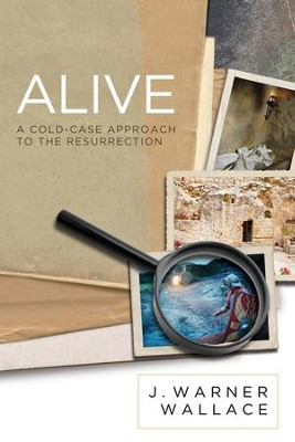Alive: A Cold-Case Approach to the Resurrection - eBook  -     By: J. Warner Wallace