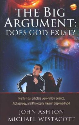 The Big Argument: Does God Exist?     -     By: John Ashton, Michael Westacott