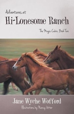 Adventures at Hi-Lonesome Ranch: The Magic Cabin, Book Two - eBook  -     By: Jane Wofford