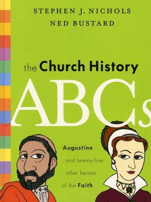 The Church History ABCs   -     By: Stephen J. Nichols, Ned Bustard