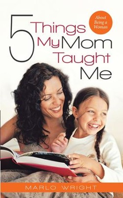 Five Things My Mom Taught Me: About Being a Woman - eBook  -     By: Marlo Wright