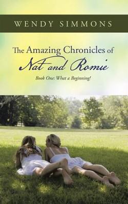 The Amazing Chronicles of Nat and Romie: Book One: What a Beginning! - eBook  -     By: Wendy Simmons