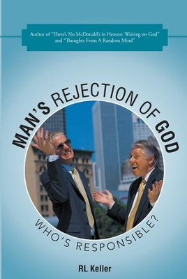 Man's Rejection of God: Who's Responsible? - eBook  -     By: R.L. Keller