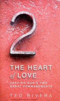 The Heart of Love: Obeying God's Two Great Commandments  -     By: Ted Rivera