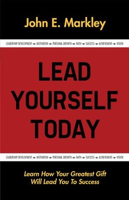 Lead Yourself Today - eBook  -     By: John Markley