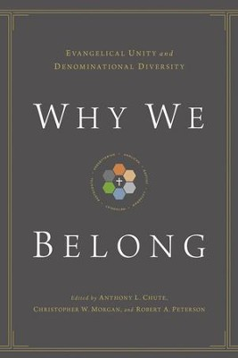 Why We Belong: Evangelical Unity and Denominational Diversity  -     By: Edited by A.L. Chute, C.W. Morgan & R.A. Peterson