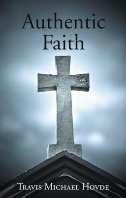 Authentic Faith - eBook  -     By: Travis Hovde