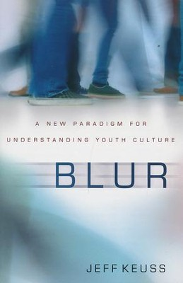 Blur: A New Paradigm for Understanding Youth Culture   -     By: Jeffrey Keuss