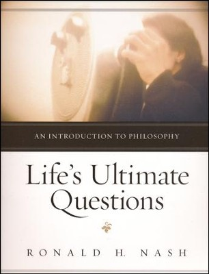 Life's Ultimate Questions: An Introduction to Philosophy  -     By: Ronald H. Nash