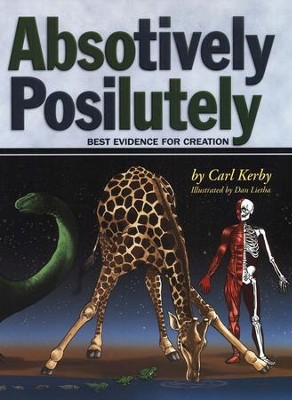The Absotively, Posilutely Best Evidence for Creation   -     By: Carl Kirby     Illustrated By: Dan Lietha
