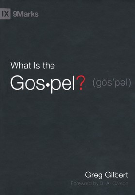 What Is the Gospel?   -     By: Greg Gilbert