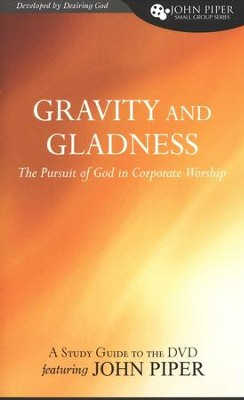 Gravity and Gladness: The Pursuit of God in Corporate Worship, Study Guide  -     By: John Piper