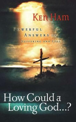 How Could a Loving God...?: Powerful Answers on Suffering and Loss  -     By: Ken Ham