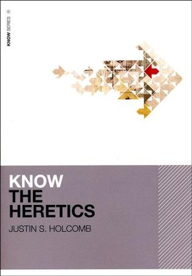 Know the Heretics: KNOW Series   -     By: Justin Holcomb