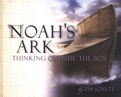 Noah's Ark: Thinking Outside the Box   -     By: Tim Lovett, Jon Taylor
