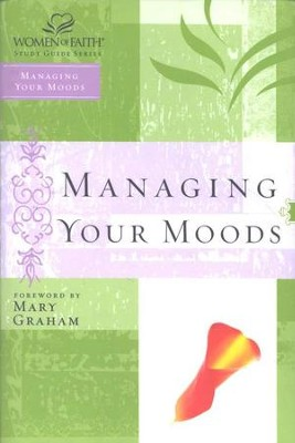 Managing Your Moods, Women of Faith Bible Studies   -