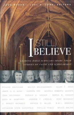 I (Still) Believe: Leading Bible Scholars Share Their Stories of Faith and Scholarship  -     By: John Byron