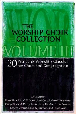 The Worship Choir Collection, Volume 3: 20 Praise & Worship Classics for Choir and Congregation  -
