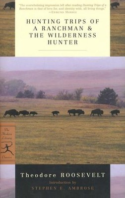 Hunting Trips of a Ranchman & the Wilderness Hunter   -     By: Theodore Roosevelt, Stephen E. Ambrose