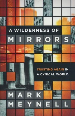 Wilderness of Mirrors: Trusting Again in a Cynical World  -     By: Mark Meynell