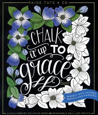 Chalk It Up to Grace: A Chalkboard Coloring Book of Removable Wall Art Prints, Perfect with Colored Pencils and Markers  -