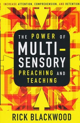 The Power of Multisensory Preaching and Teaching: Increase Attention, Comprehension, and Retention  -     By: Rick Blackwood
