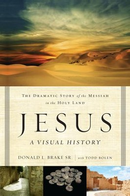 Jesus A Visual History: The Dramatic Story of the Messiah in the Holy Land  -     By: Donald L. Brake, Todd Bolen
