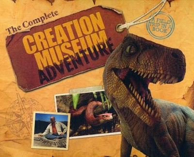 The Complete Creation Museum Adventure: A Field Trip in a Book  -