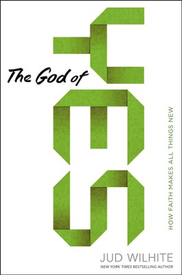 The God of Yes: How Faith Makes All Things New  -     By: Jud Wilhite