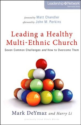 Leading a Healthy Multi-Ethnic Church: Seven Common Challenges and How to Overcome Them  -     By: Mark DeYmaz, Harry Li