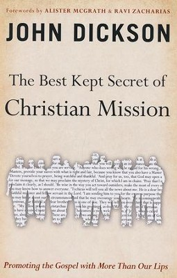 The Best Kept Secret of the Christian Mission:   Promoting the Gospel with More than Our Lips  -     By: John Dickson, Alister McGrath, Ravi Zacharias