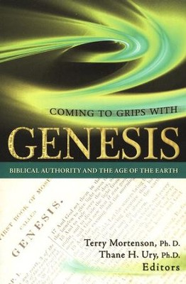 Coming to Grips with Genesis: Biblical Authority and the Age of the Earth  -     Edited By: Terry Mortenson     By: Edited by Dr. Terry Mortenson