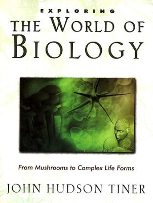 Exploring the World of Biology: From Mushrooms to   Complex Life Forms  -     By: John Tiner