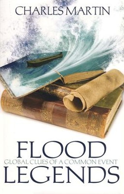 Flood Legends: Global Clues of a Common Event  -     By: Charles Martin