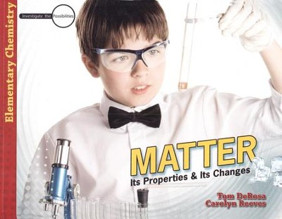 Elementary Chemistry: Matter: Its Properties and Its Changes  -     By: Tom DeRosa, Dr. Carolyn Reeves