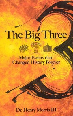 The Big 3: Creation, the Fall, and the Flood--Major Events That Changed History Forever  -     By: Dr. Henry Morris III