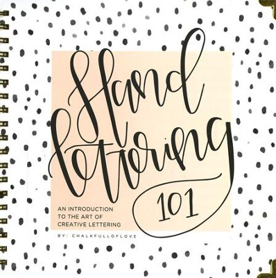 Hand Lettering 101: An Introduction to the Art of Creative Lettering (Spiralbound)  -     By: Chalkfulloflove