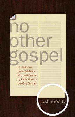 No Other Gospel: 31 Reasons from Galatians Why Justification by Faith Alone Is the Only Gospel  -     By: Josh Moody