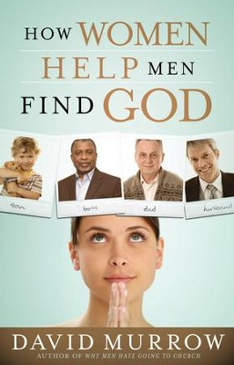 How Women Help Men Find God - eBook  -     By: David Murrow