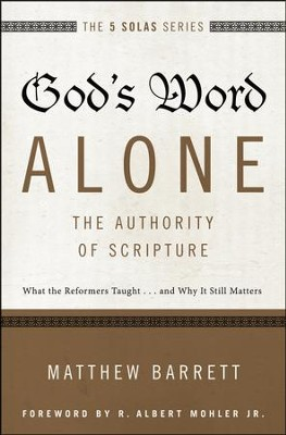 Gods Word Alone: The Authority Of Scripture  -     By: Matthew Barrett