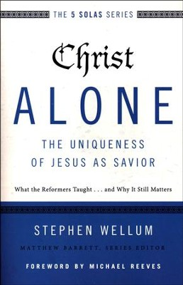 Christ Alone: The Uniqueness of Jesus As Savior   -     By: Stephen Wellum, Matthew Barrett