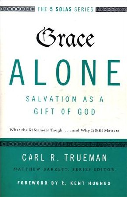 Grace Alone: Salvation as a Gift of God   -     By: Carl Trueman, Matthew Barrett