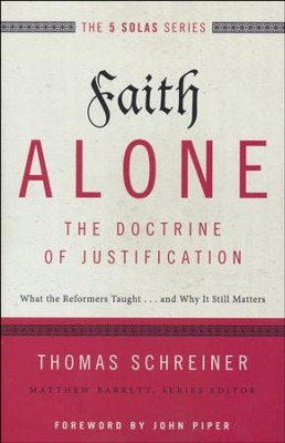 Faith Alone, The Doctrine of Justification: What the Reformers Taught...and Why It Still Matters  -     By: Thomas R. Schreiner