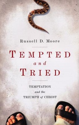 Tempted and Tried: Temptation and the Triumph of Christ  -     By: Russell D. Moore