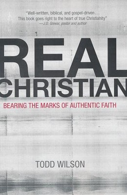 Real Christian: Bearing the Marks of Authentic Faith  -     By: Todd A. Wilson