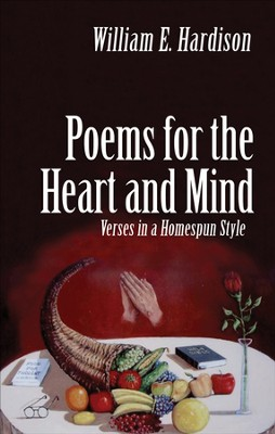 Poems for the Heart and Mind: Verses in a Homespun Style - eBook  -     By: William E. Hardison