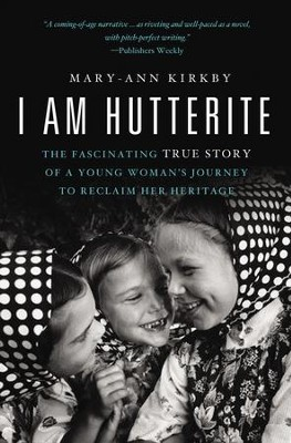 I Am Hutterite: The Fascinating True Story of a Young WomanA s Journey to Reclaim Her Heritage - eBook  -     By: Mary Ann Kirkby