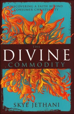 The Divine Commodity: Discovering a Faith Beyond Consumer Christianity  -     By: Skye Jethani
