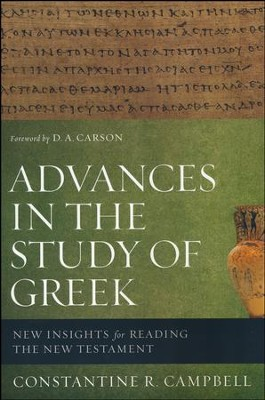 Advances in the Study of Greek: New Insights for Reading the New Testament  -     By: Constantine R. Campbell